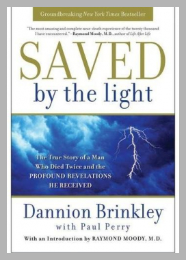 Saved by the Light: The True Story of a Man Who Died Twice and the Profound Revelations He Received<br> Dannion Brinkley<br><span style='text-align: center;'>$12.68 walmart.com</span>